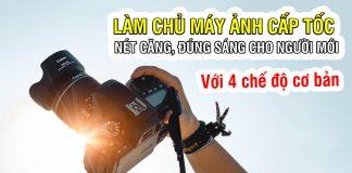 Cách làm chủ máy ảnh cấp tốc cho người mới