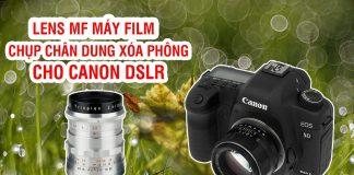 Các lens MF chân dung xóa phông cho máy ảnh Canon DSLR